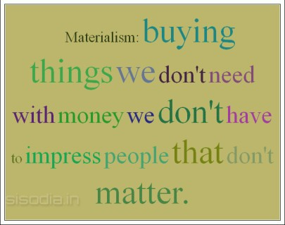 materialism-buying-things-we-dont-need-with-money-we-dont-have-to-impress-people-that-dont-matter